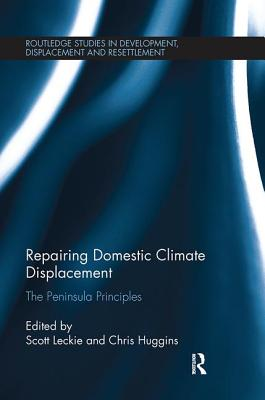 Repairing Domestic Climate Displacement: The Peninsula Principles - Leckie, Scott (Editor), and Huggins, Chris (Editor)