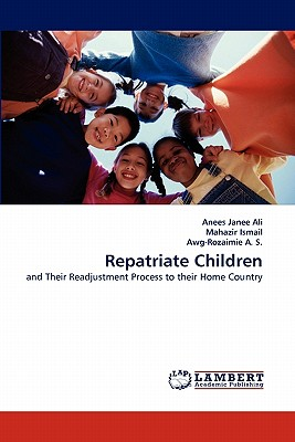 Repatriate Children - Ali, Anees Janee, and Ismail, Mahazir, and A S, Awg-Rozaimie