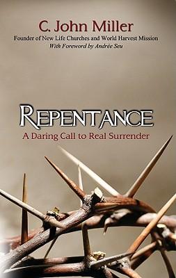 Repentance: A Daring Call to Real Surrender - Miller, C John
