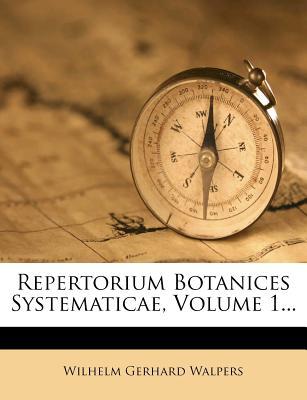 Repertorium Botanices Systematicae, Volume 1... - Walpers, Wilhelm Gerhard