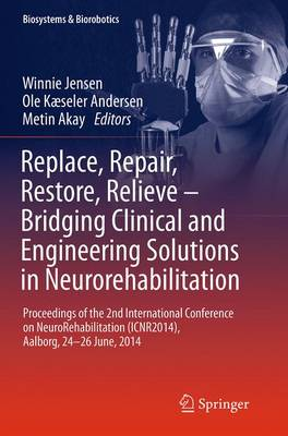 Replace, Repair, Restore, Relieve - Bridging Clinical and Engineering Solutions in Neurorehabilitation: Proceedings of the 2nd International Conference on Neurorehabilitation (Icnr2014), Aalborg, 24-26 June, 2014 - Jensen, Winnie (Editor)