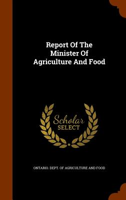 Report of the Minister of Agriculture and Food - Ontario Dept of Agriculture and Food (Creator)