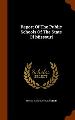 Report of the Public Schools of the State of Missouri - Missouri Dept of Education (Creator)