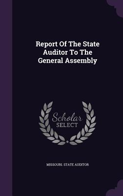 Report of the State Auditor to the General Assembly - Auditor, Missouri State
