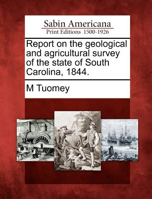 Report on the Geological and Agricultural Survey of the State of South Carolina, 1844. - Tuomey, M