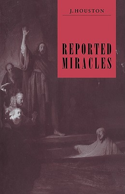 Reported Miracles: A Critique of Hume - Houston, J