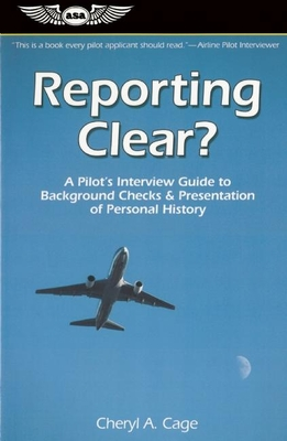 Reporting Clear?: A Pilot's Interview Guide to Background Checks & Presentation of Personal History - Cage, Cheryl A