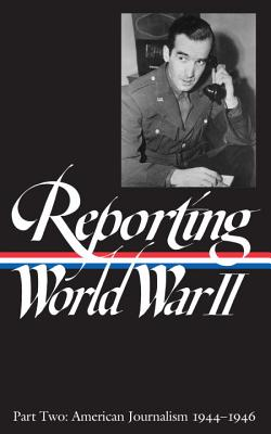 Reporting World War II Vol. 2 (Loa #78): American Journalism 1944-1946 - Hynes, Samuel (Compiled by), and Matthews, Anne (Compiled by), and Sorel, Nancy Caldwell (Compiled by)