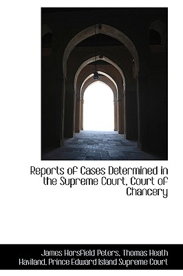 Reports of Cases Determined in the Supreme Court, Court of Chancery - Peters, James Horsfield