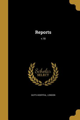 Reports; V.18 - Guy's Hospital, London (Creator)