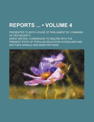 Reports (Volume 4); Presented to Both House of Parliament by Command of Her Majesty - Arnold, Matthew, and England, Great Britain Commission to