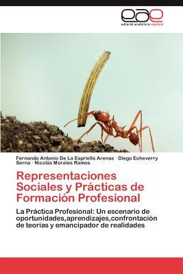 Representaciones Sociales y Practicas de Formacion Profesional - De La Espriella Arenas, Fernando Antonio, and Echeverry Serna, Diego, and Morales Ramos, Nicol S