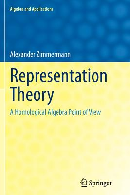 Representation Theory: A Homological Algebra Point of View - Zimmermann, Alexander
