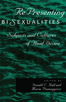 RePresenting Bisexualities: Subjects and Cultures of Fluid Desire - Pramaggiore, Maria (Editor), and Hall, Donald E. (Editor)