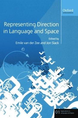 Representing Direction in Language and Space - Slack, Jon, and Zee, Emile (Editor), and Van Der Zee, Emile (Editor)
