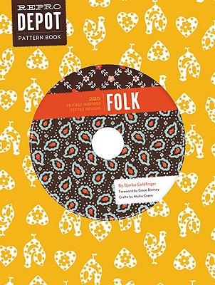 Reprodepot Pattern Book: Folk: 225 Vintage-Inspired Textile Designs - Goldfinger, Djerba, and Bonney, Grace (Foreword by)