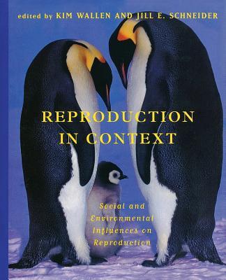 Reproduction in Context: Social and Environmental Influences on Reproduction - Wallen, Kim (Editor)
