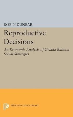 Reproductive Decisions: An Economic Analysis of Gelada Baboon Social Strategies - Dunbar, Robin