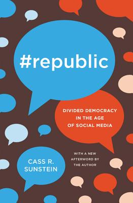 #Republic: Divided Democracy in the Age of Social Media - Sunstein, Cass R (Afterword by)