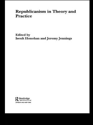 Republicanism in Theory and Practice - Honohan, Iseult (Editor), and Jennings, Jeremy (Editor)
