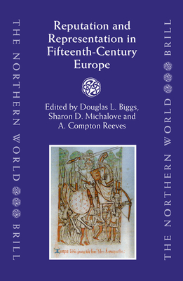 Reputation and Representation in Fifteenth-Century Europe - Biggs, Douglas (Editor), and Michalove, Sharon (Editor), and Reeves, Compton (Editor)