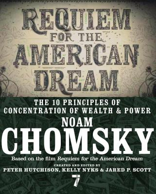 Requiem for the American Dream: The 10 Principles of Concentration of Wealth & Power - Chomsky, Noam, and Hutchison, Peter (Editor), and Nyks, Kelly (Editor)