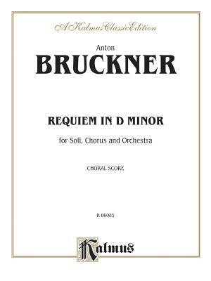 Requiem in D Minor: Satb with Satb Soli (Orch.) (Latin Language Edition) - Bruckner, Anton (Composer)