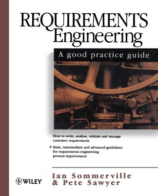 Requirements Engineering: A Good Practice Guide - Sommerville, Ian, and Sawyer, Pete