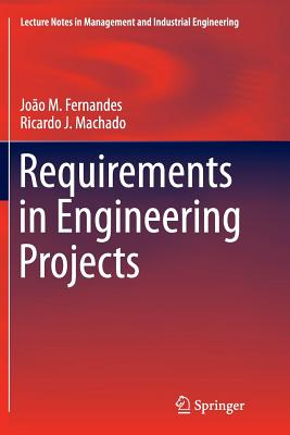 Requirements in Engineering Projects - Fernandes, Joao M, and Machado, Ricardo J