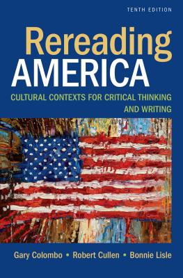 Rereading America: Cultural Contexts for Critical Thinking and Writing - Colombo, Gary