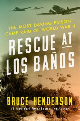 Rescue at Los Baños: The Most Daring Prison Camp Raid of World War II - Henderson, Bruce