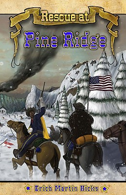 Rescue at Pine Ridge: Based on a True American Story - Hicks, Erich Martin