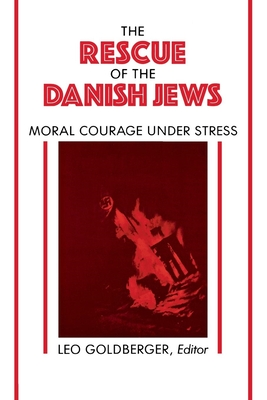 Rescue of the Danish Jews: Moral Courage Under Stress - Alexander, Larry, and Goldberger, Leo (Editor)