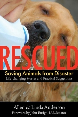Rescued: Saving Animals from Disaster: Life-Changing Stories and Practical Suggestions - Anderson, Allen, Capt., and Anderson, Linda, and Ensign, John (Foreword by)