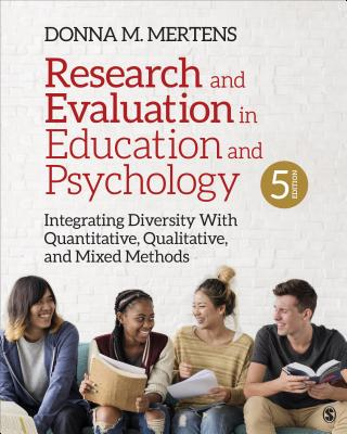 Research and Evaluation in Education and Psychology: Integrating Diversity with Quantitative, Qualitative, and Mixed Methods - Mertens, Donna M