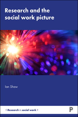 Research and the Social Work Picture - Shaw, Ian F.