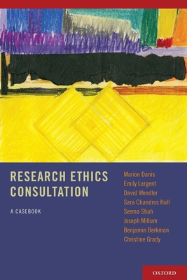 Research Ethics Consultation: A Casebook - Danis, Marion, M.D.