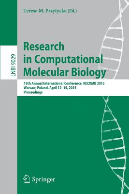 Research in Computational Molecular Biology: 19th Annual International Conference, RECOMB 2015, Warsaw, Poland, April 12-15, 2015, Proceedings - Przytycka, Teresa M. (Editor)