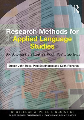 Research Methods for Applied Language Studies: An Advanced Resource Book for Students - Ross, Steven John, and Seedhouse, Paul, and Richards, Keith