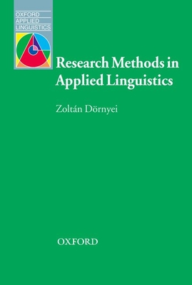 Research Methods in Applied Linguistics: Quantitative, Qualitative, and Mixed Methodologies - Dornyei, Zoltan, Dr.