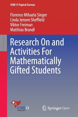 Research On and Activities For Mathematically Gifted Students - Singer, Florence Mihaela, and Sheffield, Linda Jensen, and Freiman, Viktor