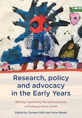 Research, Policy and Advocacy in the Early Years: Writing Inspired by the Achievements of Professor Anne Smith - Dalli, Carmen (Editor), and Meade, Anne (Editor)
