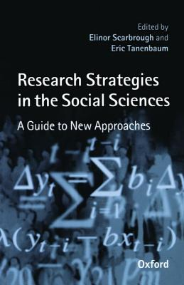 Research Strategies in the Social Sciences: A Guide to New Approaches - Scarbrough, Elinor (Editor), and Tanenbaum, Eric (Editor)