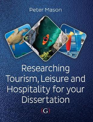 Researching Tourism, Leisure and Hospitality for Your Dissertation - Mason, Peter