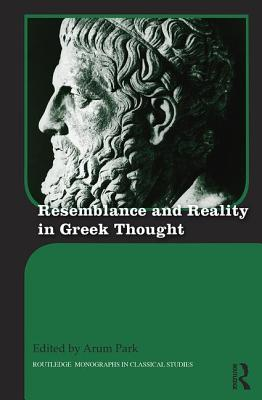 Resemblance and Reality in Greek Thought: Essays in Honor of Peter M. Smith - Park, Arum (Editor)