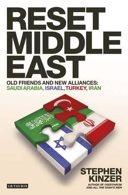 Reset Middle East: Old Friends and New Alliances: Saudi Arabia, Israel, Turkey, Iran - Kinzer, Stephen