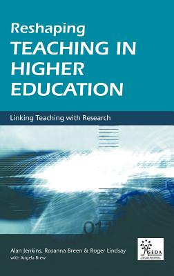 Reshaping Teaching in Higher Education: A Guide to Linking Teaching with Research - Jenkins, Alan, and Breen, Rosanna, and Lindsay, Roger