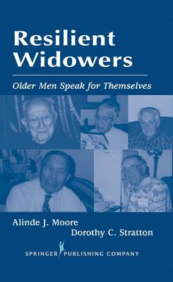 Resilient Widowers: Older Men Speak for Themselves - Moore, Alinde J, and Stratton, Dorothy C