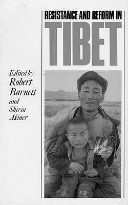Resistance and Reform in Tibet - Barnett, Robert (Editor), and Akiner, Shirin (Editor)