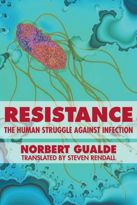 Resistance: The Human Struggle Against Infection - Gualde, Norbert